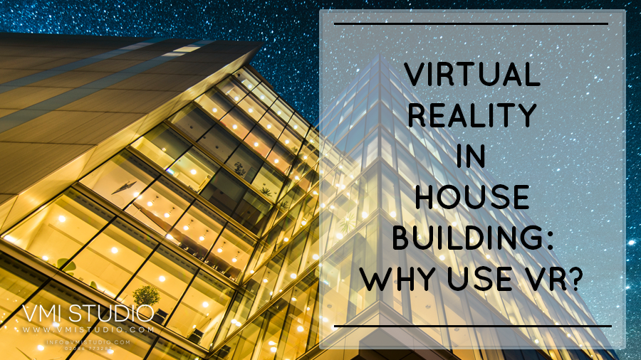 Virtual reality in house building why housebuilders use for Virtual house building